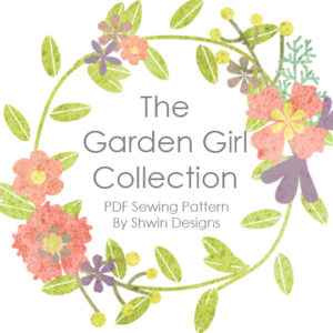 Garden Girl Collection || PDF Sewing Patterns || Shwin&Shwin
